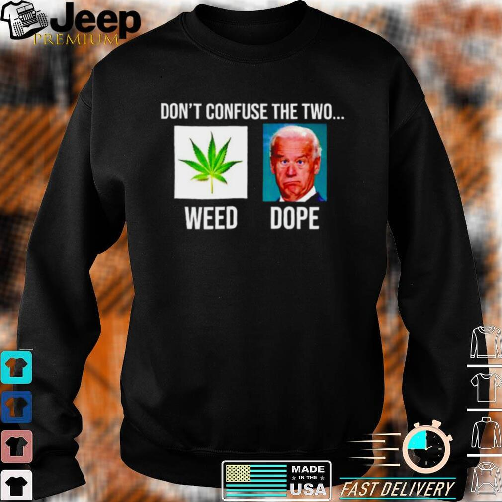 Awesome biden dont confuse the two weed dope shirt