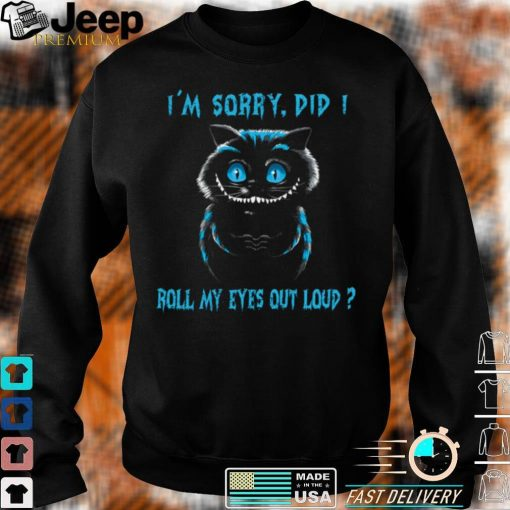 Creepy Cat Im sorry did i roll my eyes out loud shirt