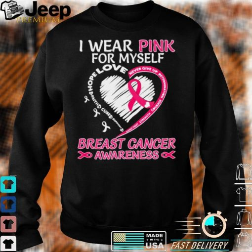 I wear Pink for My Myself Breast Cancer Awareness Heart shirt
