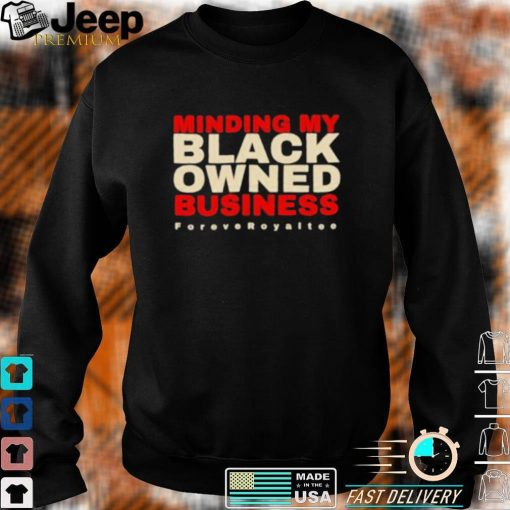 Minding My Black Owned Business shirt