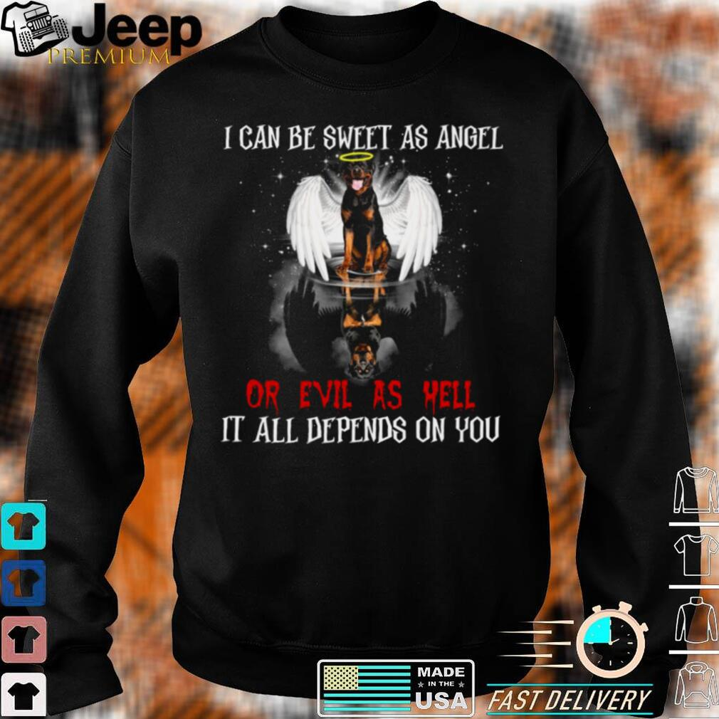 Rottweiler I Can Be Sweet As Angel Or Evil As Hell It All Depends On You Shirt