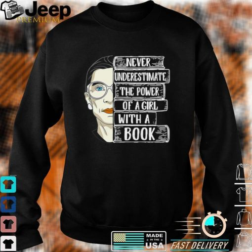 Ruth Bader Ginsburg Never Underestimate The Power Of A Girl With A Book Shirt