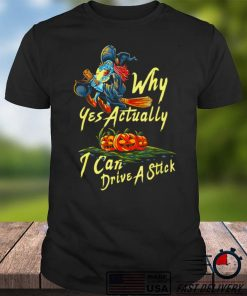 Spooky Witch Costume Why Yes Actually I Can Drive A Stick T Shirt