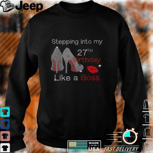 Stepping Into My 27th Birthday Like A Boss Bday Gift Women T Shirt
