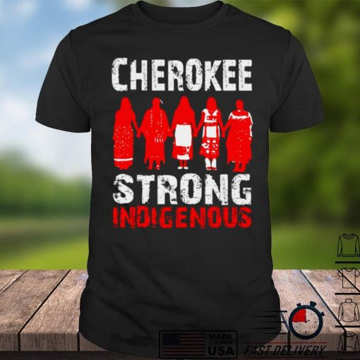 Strong Resilient Indigenous Cherokee Native American Tribe T shirt