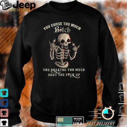 You Curse Too Much Bitch You Breath Too Much Scary Halloween T Shirt