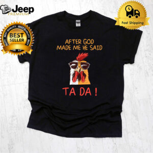 After God Made Me He Said Tada, Funny Chicken Rooster T-Shirt