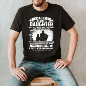 Im Not A Perfect Daughter But My Crazy Dad Loves Me And That Is Enough Shirt 2 1