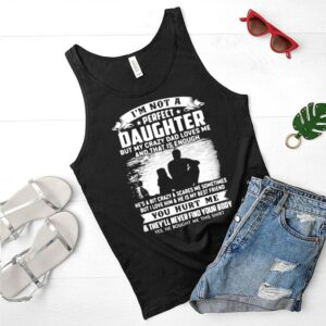 Im Not A Perfect Daughter But My Crazy Dad Loves Me And That Is Enough Shirt 3 1