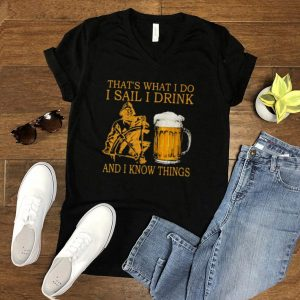 That's What I Do I Sail I Drink And I Know Things Shirt