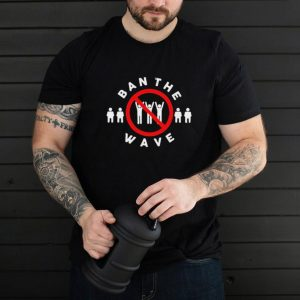 Ban The Wave T hoodie, tank top, sweater