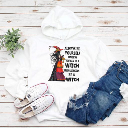 Aways Be Yourself Unless You Can Be A Witch Halloween Vibes T Shirt