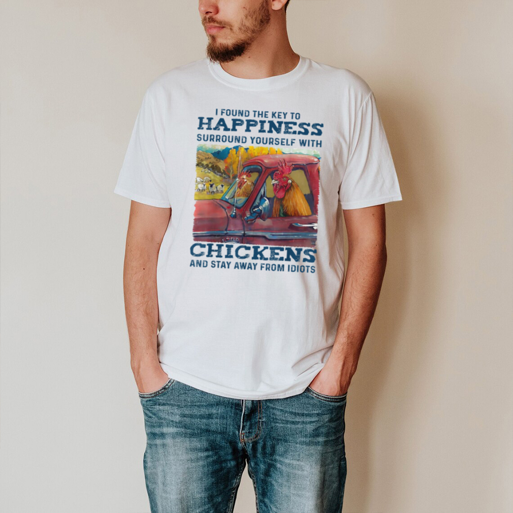 I Found The Key To Happiness Surround Yourself With Chicken T Shirt