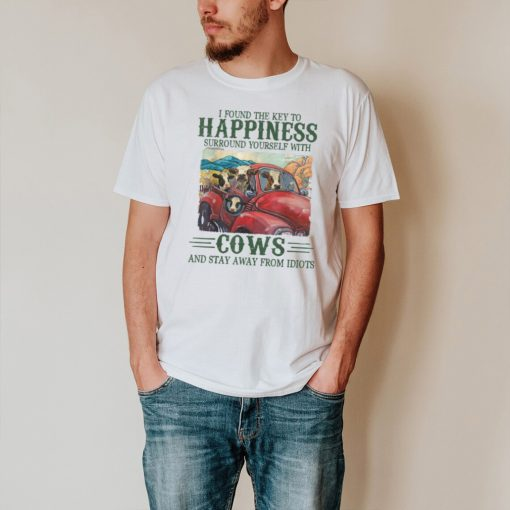 I Found The Key To Happiness Surround Yourself With Cows T Shirt